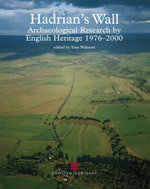 Hadrian's Wall : Archaeological research by English Heritage 1976-2000 - Tony Wilmott