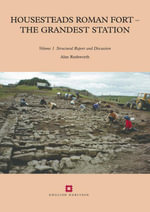 Housesteads Roman Fort - the Grandest Station : Excavation and survey at Housesteads, 195495 - Alan Rushworth