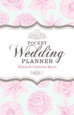 Pocket Wedding Planner : How to prepare for a wedding that's economical and fun - Elizabeth Catherine Myers