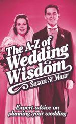 The A-Z of Wedding Wisdom - Suzan St Maur