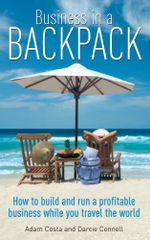 Business in a Backpack : How to build and run a profitable business while you travel the world - Adam Costa