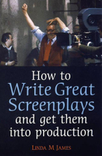How to Write Great Screenplays and Get them into Production - Linda M. James