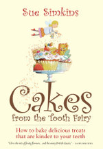 Cakes From the Tooth Fairy : How to bake delicious treats that are kinder to your teeth - Sue Simkins