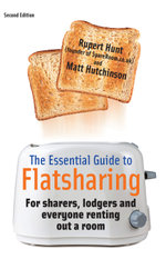 The Essential Guide To Flatsharing : For sharers, lodgers and everyone renting out a room - Matt Hutchinson