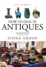 How To Deal In Antiques, 5th Edition - Fiona Shoop