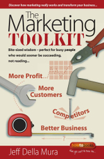 The Marketing Toolkit : Bite-sized wisdom - perfect for busy people who would sooner be succeeding, not reading - Jeff Della Mura