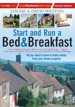 Start and Run A Bed & Breakfast : All you need to know to make money from your dream property - Louise Weston