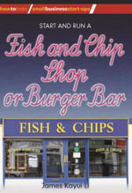 Start and Run a Fish and Chip Shop or Burger Bar - James Kayui Li