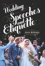 Wedding Speeches And Etiquette, 7th Edition - John Bowden