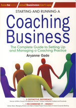Starting and Running a Coaching Business : The Complete Guide to Setting Up and Managing a Coaching Practice - Aryanne Oade