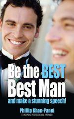 Be the Best, Best Man & Make a stunning Speech! - Phillip Khan-Panni
