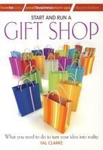 Start And Run A Gift Shop : What you need to do to turn your idea into reality - Val Clarke
