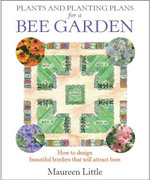 Plants and Planting Plans for a Bee Garden : How to design beautiful borders that will attract bees - Maureen Little