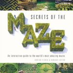 Secrets of the Maze : An interactive guide to the world's most amazing mazes - Adrian Fisher