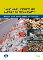 Saving Money, Resources and Carbon Through SMARTWaste : Theory and Practice - Katherine Adams