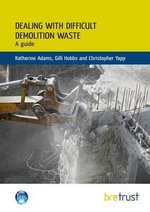 Dealing with Difficult Demolition Wastes : A Guide - Katherine Adams