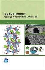 Calcium Aluminates : Proceedings of the International Conference 2014 - Charles Fentiman