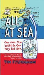 All at Sea : One Man. One Bathtub. One Very Bad Idea - Tim Fitzhigham