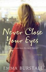 Never Close Your Eyes : Can you hide from the truth forever? - Emma Burstall