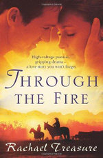 Through the Fire : Originally published as The Cattleman's Daughter in Australia - Rachael Treasure