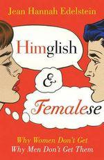 Himglish & Femalese  : Why Women Don't Get Why Men Don't Get Them - Jean Hannah Edelstein