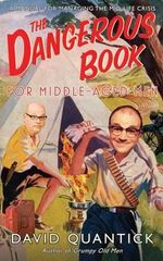 The Dangerous Book for Middle-Aged Men : A Manual for Managing Mid-Life Crisis - David Quantick