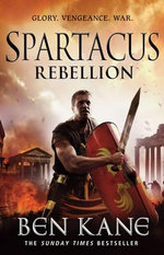 Spartacus : Rebellion - Ben Kane