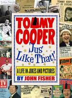Tommy Cooper 'jus' Like That!' : A Life in Jokes and Pictures - John Fisher