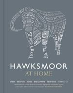 Hawksmoor at Home : Meat - Seafood - Sides - Breakfasts - Puddings - Cocktails - Huw Gott