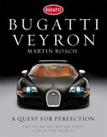 Bugatti Veyron : A Quest For Perfection : The Story of the Greatest Car in the World - Martin Roach