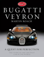 Bugatti Veyron : A Quest for Perfection - The Story of the Greatest Car in the World - Martin Roach
