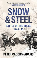 Snow and Steel : Battle of the Bulge 1944-45 - Peter Caddick-Adams