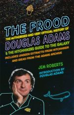 The Frood : The Authorised and Very Official History of Douglas Adams & the Hitchhiker's Guide to the Galaxy - Jem Roberts