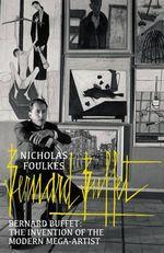 Bernard Buffet : The Invention of the Modern Mega-Artist - Nicholas Foulkes