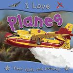 Planes : I Love Series -  First Facts and Pictures - Lisa Regan