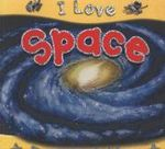 Space : I Love series - First facts and pictures - Lisa Regan