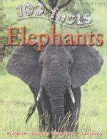100 Facts : Elephants : Projects - Quizzes - Fun Facts - Cartoons - Camilla de la Bedoyere