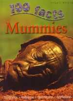 100 Facts : Mummies : Projects, Quizzes, Fun Facts, Cartoons - John Malam