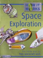 Space Exploration : How it Works : The Inside Story on How Spacecraft Work - Steve Parker