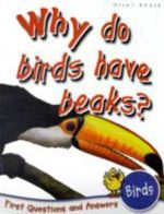 Why do Birds have Beaks? : First Questions and Answers - Birds