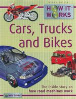 How It Works : Cars, Trucks and Bikes : The Inside Story of How Road Machines Work - Steve Parker