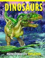 Dinosaurs : Discover prehistoric life - Rupert Matthews