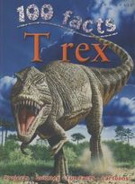 100 Facts : T Rex : 100 Facts - Steve Parker
