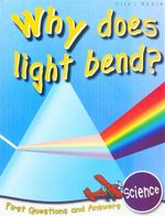 Science : Why Does Light Bend : First Questions and Answers - Chris Oxlade