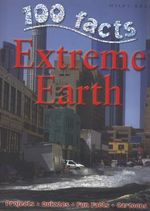 100 Facts : Extreme Earth : Projects, Quizzes, Fun Facts, Cartoons - Anna Claybourne