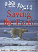 100 Facts : Saving the Earth : 100 Facts - Anna Claybourne