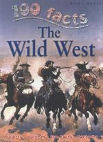 100 Facts : The Wild West : Projects - Quizzes - Fun Facts - Cartoons - Andrew Langley