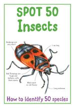 Spot 50 Insects : How to identify 50 species - Camilla de la Bedoyere