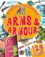 Arms and Armour : Sticker Activity - Facts, pictures and fun things to do with 125 stickers