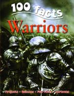 100 Facts : Warriors : Projects, Quizzes, Fun Facts, Cartoons - John Malam